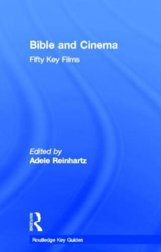 Bible and Cinema: Fifty Key Films - Routledge Key Guides (Hardback)