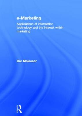 e-Marketing: Applications of Information Technology and the Internet within Marketing (Hardback)