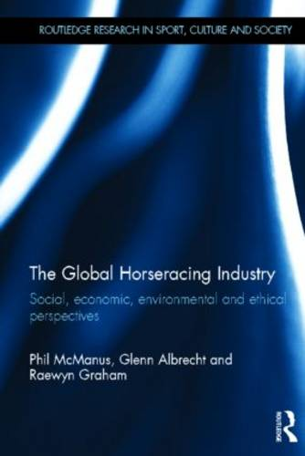 The Global Horseracing Industry: Social, Economic, Environmental and Ethical Perspectives - Routledge Research in Sport, Culture and Society (Hardback)