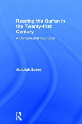 Reading the Qur'an in the Twenty-First Century: A Contextualist Approach (Hardback)