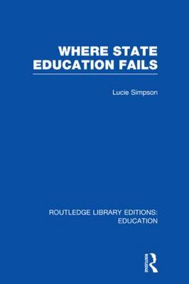 Where State Education Fails - Routledge Library Editions: Education (Hardback)