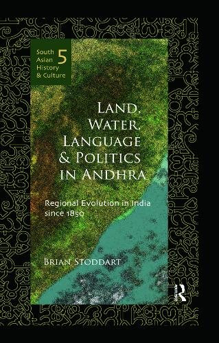 Land, Water, Language and Politics in Andhra: Regional Evolution in India Since 1850 - South Asian History and Culture (Hardback)