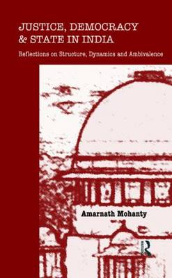 Justice, Democracy and State in India: Reflections on Structure, Dynamics and Ambivalence (Hardback)