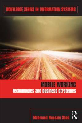 Mobile Working: Technologies and Business Strategies - Routledge Series in Information Systems (Hardback)