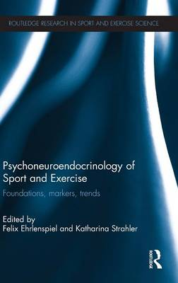 Psychoneuroendocrinology of Sport and Exercise: Foundations, Markers, Trends - Routledge Research in Sport and Exercise Science (Hardback)
