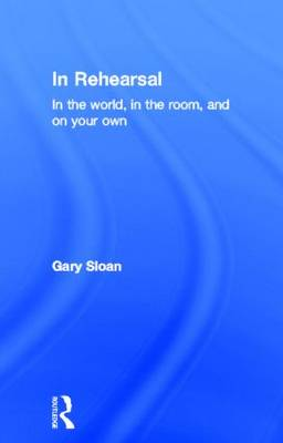 In Rehearsal: In the World, in the Room, and On Your Own (Hardback)