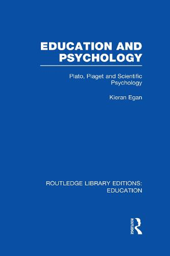 Education and Psychology: Plato, Piaget and Scientific Psychology - Routledge Library Editions: Education (Hardback)