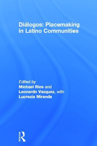 Dialogos: Placemaking in Latino Communities (Hardback)