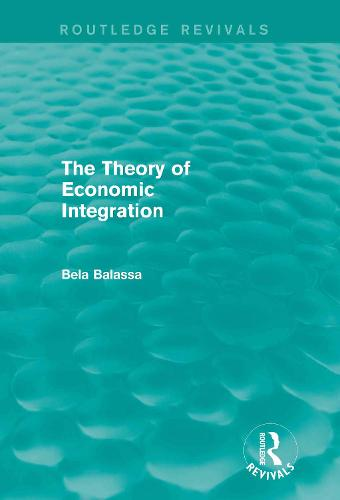 The Theory of Economic Integration - Routledge Revivals (Hardback)