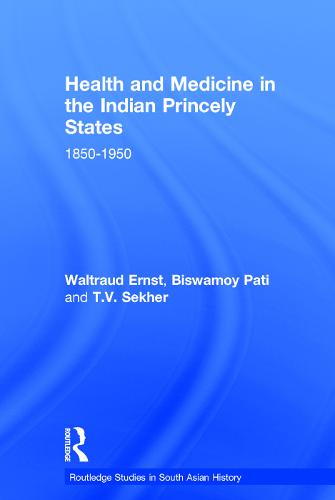 Health and Medicine in the Indian Princely States: 1850-1950 - Routledge Studies in South Asian History (Hardback)
