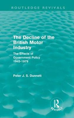 The Decline of the British Motor Industry: The Effects of Government Policy, 1945-79 - Routledge Revivals (Hardback)