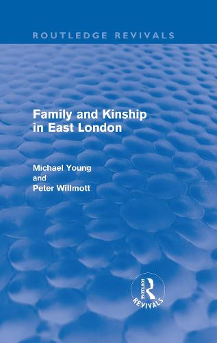 Family and Kinship in East London - Routledge Revivals (Hardback)