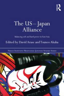 The US-Japan Alliance: Balancing Soft and Hard Power in East Asia (Paperback)