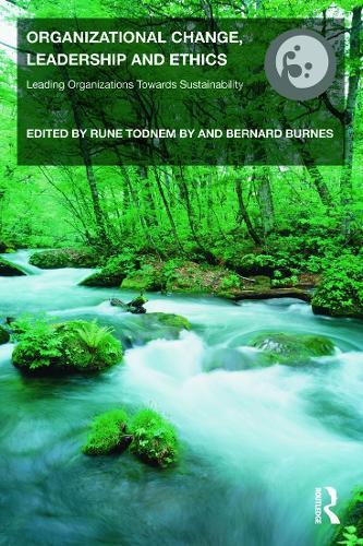 Organizational Change, Leadership and Ethics: Leading Organizations Toward Sustainability - Routledge Studies in Organizational Change & Development (Paperback)