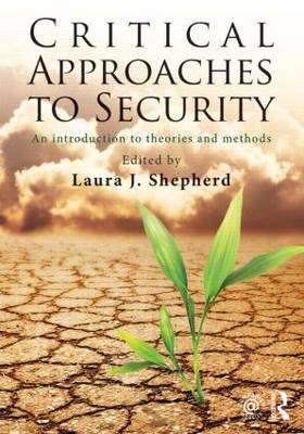 Critical Approaches to Security: An Introduction to Theories and Methods (Paperback)