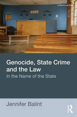 Genocide, State Crime, and the Law: In the Name of the State (Paperback)