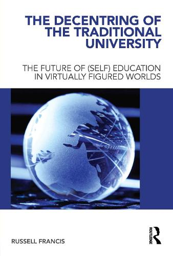 The Decentring of the Traditional University: The Future of (Self) Education in Virtually Figured Worlds (Paperback)