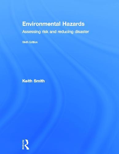 Environmental Hazards: Assessing Risk and Reducing Disaster (Hardback)