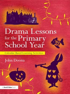 Drama Lessons for the Primary School Year: Calendar Based Learning Activities (Paperback)