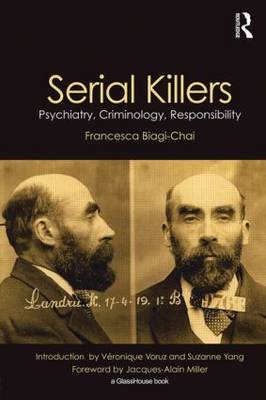 Serial Killers: Psychiatry, Criminology and Responsibility (Paperback)