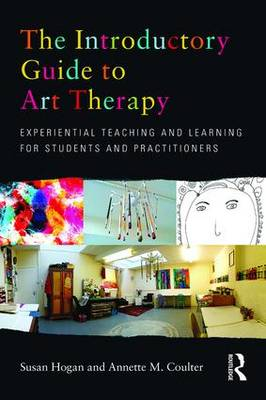 The Introductory Guide to Art Therapy: Experiential teaching and learning for students and practitioners (Paperback)