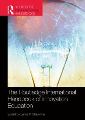 The Routledge International Handbook of Innovation Education - Routledge International Handbooks of Education (Hardback)