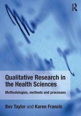 Qualitative Research in the Health Sciences: Methodologies, Methods and Processes (Paperback)