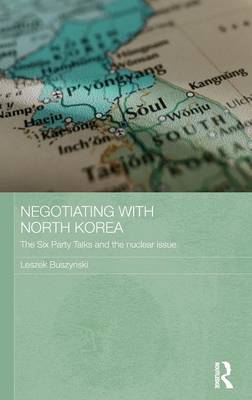 Negotiating with North Korea: The Six Party Talks and the Nuclear Issue (Hardback)