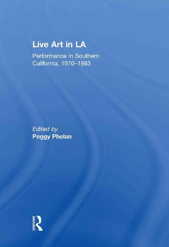 Live Art in LA: Performance in Southern California, 1970 - 1983 (Hardback)