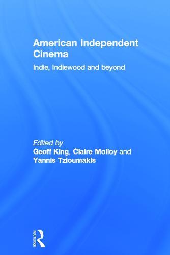 American Independent Cinema: indie, indiewood and beyond (Hardback)