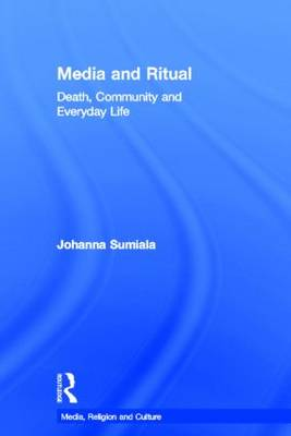 Media and Ritual: Death, Community and Everyday Life - Media, Religion and Culture (Hardback)
