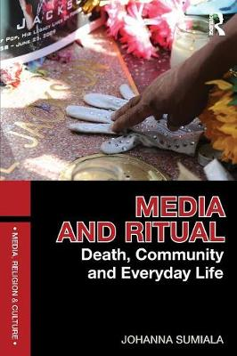 Media and Ritual: Death, Community and Everyday Life - Media, Religion and Culture (Paperback)