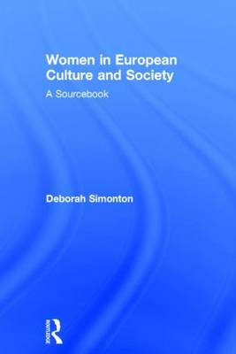 Women in European Culture and Society: A Sourcebook (Hardback)