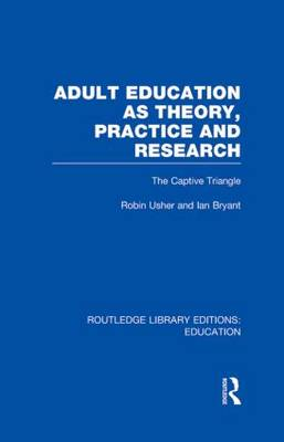 Adult Education as Theory, Practice and Research: The Captive Triangle - Routledge Library Editions: Education (Hardback)