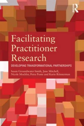 Facilitating Practitioner Research: Developing Transformational Partnerships (Paperback)