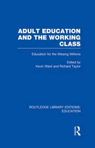 Adult Education & The Working Class: Education for the Missing Millions - Routledge Library Editions: Education (Hardback)