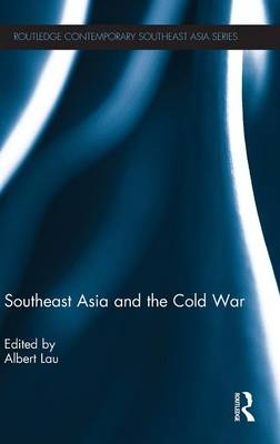 Southeast Asia and the Cold War - Routledge Contemporary Southeast Asia Series (Hardback)