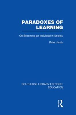 Paradoxes of Learning: On Becoming An Individual in Society - Routledge Library Editions: Education (Hardback)