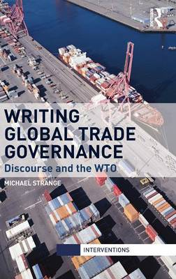 Writing Global Trade Governance: Discourse and the WTO - Interventions (Hardback)