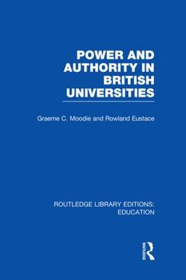 Power & Authority in British Universities - Routledge Library Editions: Education (Hardback)