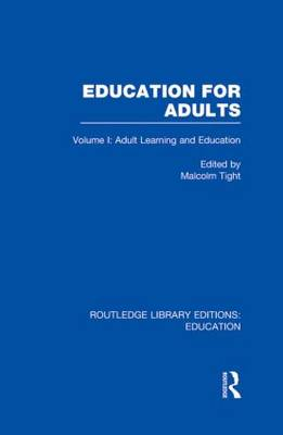 Education for Adults: Adult Learning and Education Volume 1 - Routledge Library Editions: Education (Hardback)