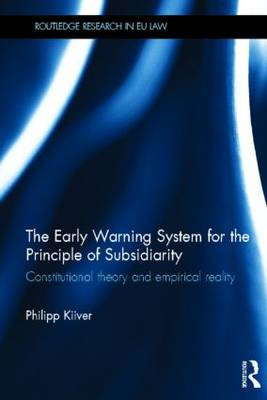 The Early Warning System for the Principle of Subsidiarity: Constitutional Theory and Empirical Reality - Routledge Research in EU Law (Hardback)