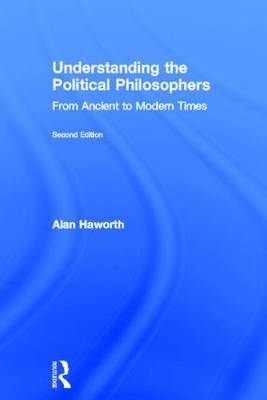 Understanding the Political Philosophers: From Ancient to Modern Times (Hardback)