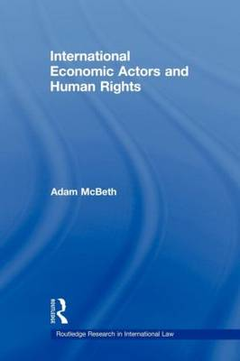 International Economic Actors and Human Rights - Routledge Research in International Law (Paperback)