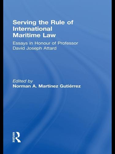 Serving the Rule of International Maritime Law: Essays in Honour of Professor David Joseph Attard - IMLI Studies in International Maritime Law 3 (Paperback)