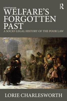 Welfare's Forgotten Past: A Socio-Legal History of the Poor Law (Paperback)