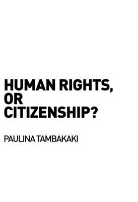 Human Rights, or Citizenship? - Birkbeck Law Press (Paperback)