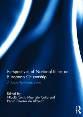 Perspectives of National Elites on European Citizenship: A South European View - South European Society and Politics (Hardback)