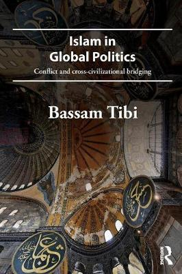 Islam in Global Politics: Conflict and Cross-Civilizational Bridging (Paperback)