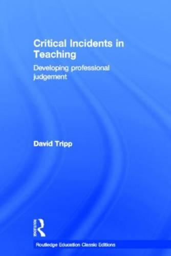 Critical Incidents in Teaching (Classic Edition): Developing professional judgement (Hardback)